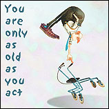 You are only as old as you act