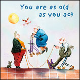You are as old as you act